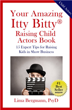 Your Amazing Itty Bitty® Raising Child Actors Book By Lima Bergman, PsyD