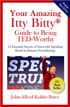 Your Amazing Itty Bitty® Guide To Being TED-Worthy By John Bates